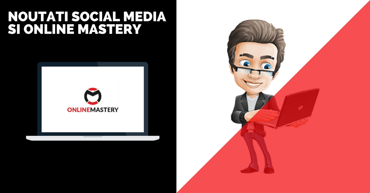 Noutati Social Media si online mastery